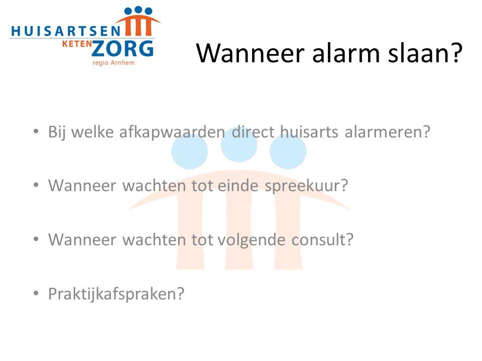 Wanneer alarm slaan.Bij welke afkapwaarden direct huisarts alarmeren.