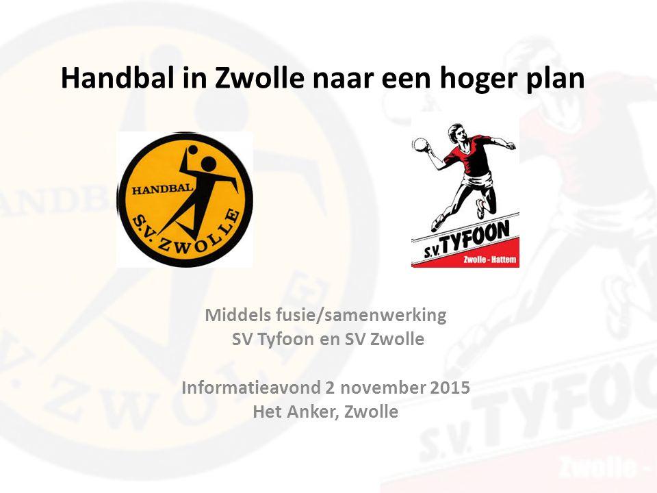 Handbal in Zwolle naar een hoger plan Middels fusie/samenwerking SV Tyfoon en SV Zwolle Informatieavond 2 november 2015 Het Anker, Zwolle