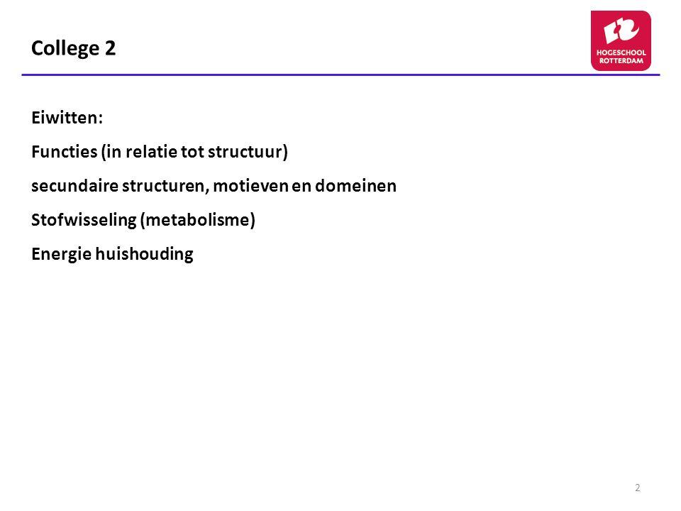 2 College 2 Eiwitten: Functies (in relatie tot structuur) secundaire structuren, motieven en domeinen Stofwisseling (metabolisme) Energie huishouding