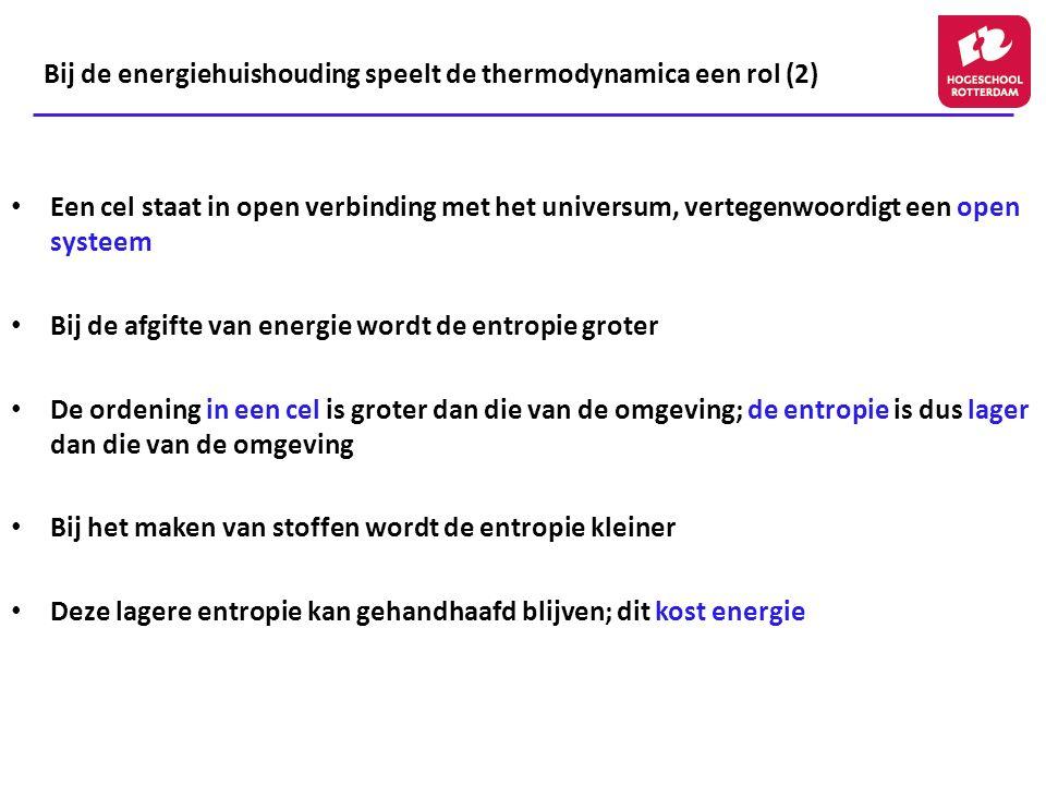 Bij de energiehuishouding speelt de thermodynamica een rol (2) Een cel staat in open verbinding met het universum, vertegenwoordigt een open systeem B