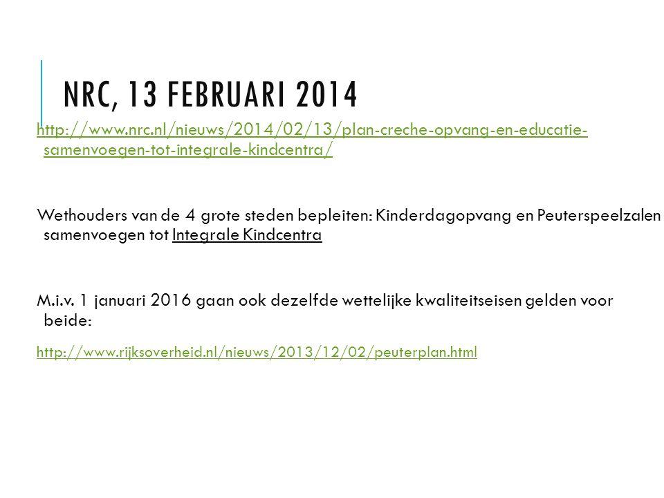 NRC, 13 FEBRUARI 2014 http://www.nrc.nl/nieuws/2014/02/13/plan-creche-opvang-en-educatie- samenvoegen-tot-integrale-kindcentra/ Wethouders van de 4 gr