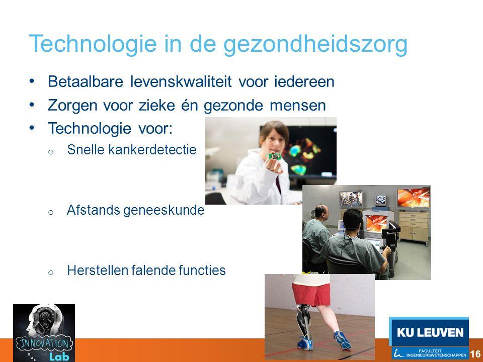 Technologie in de gezondheidszorg Betaalbare levenskwaliteit voor iedereen Zorgen voor zieke én gezonde mensen Technologie voor: o Snelle kankerdetect