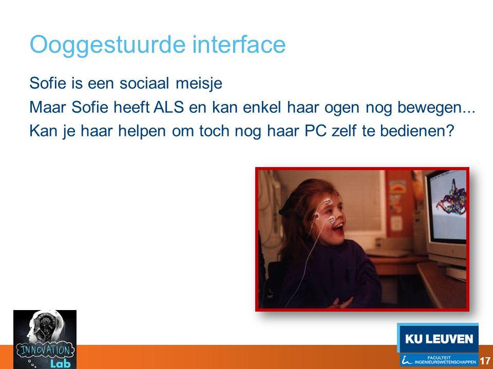 Ooggestuurde interface Sofie is een sociaal meisje Maar Sofie heeft ALS en kan enkel haar ogen nog bewegen... Kan je haar helpen om toch nog haar PC z