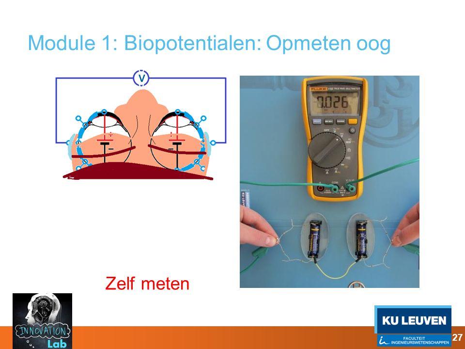 Module 1: Biopotentialen: Opmeten oog 27 Zelf meten V V