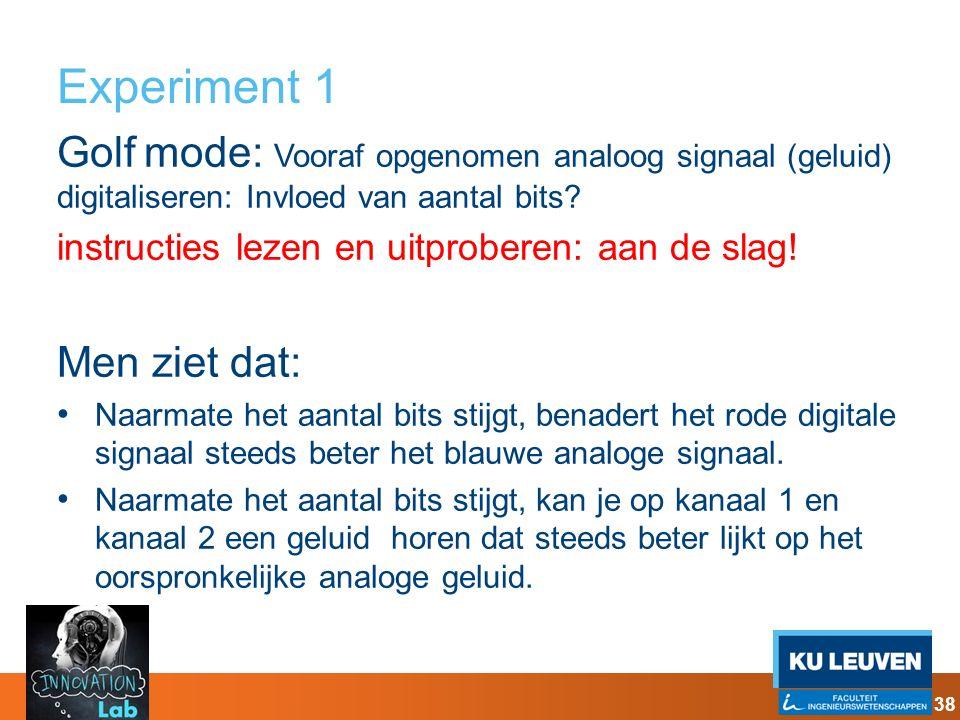 Experiment 1 Golf mode: Vooraf opgenomen analoog signaal (geluid) digitaliseren: Invloed van aantal bits? instructies lezen en uitproberen: aan de sla