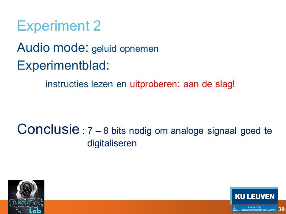Experiment 2 Audio mode: geluid opnemen Experimentblad: instructies lezen en uitproberen: aan de slag! Conclusie : 7 – 8 bits nodig om analoge signaal