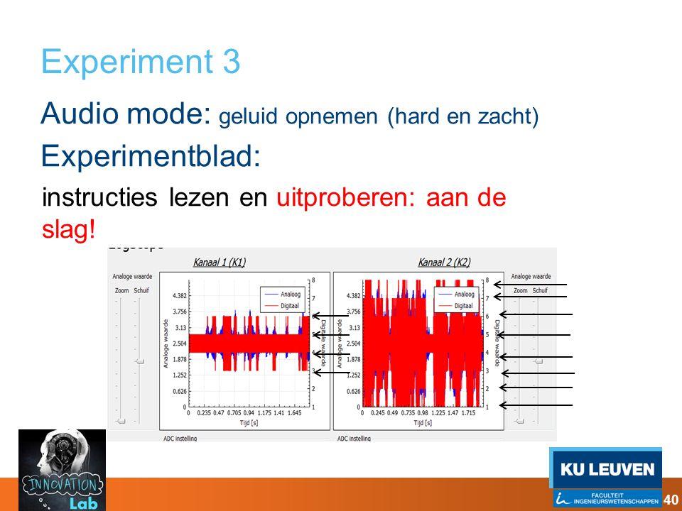 Experiment 3 Audio mode: geluid opnemen (hard en zacht) Experimentblad: 40 instructies lezen en uitproberen: aan de slag!