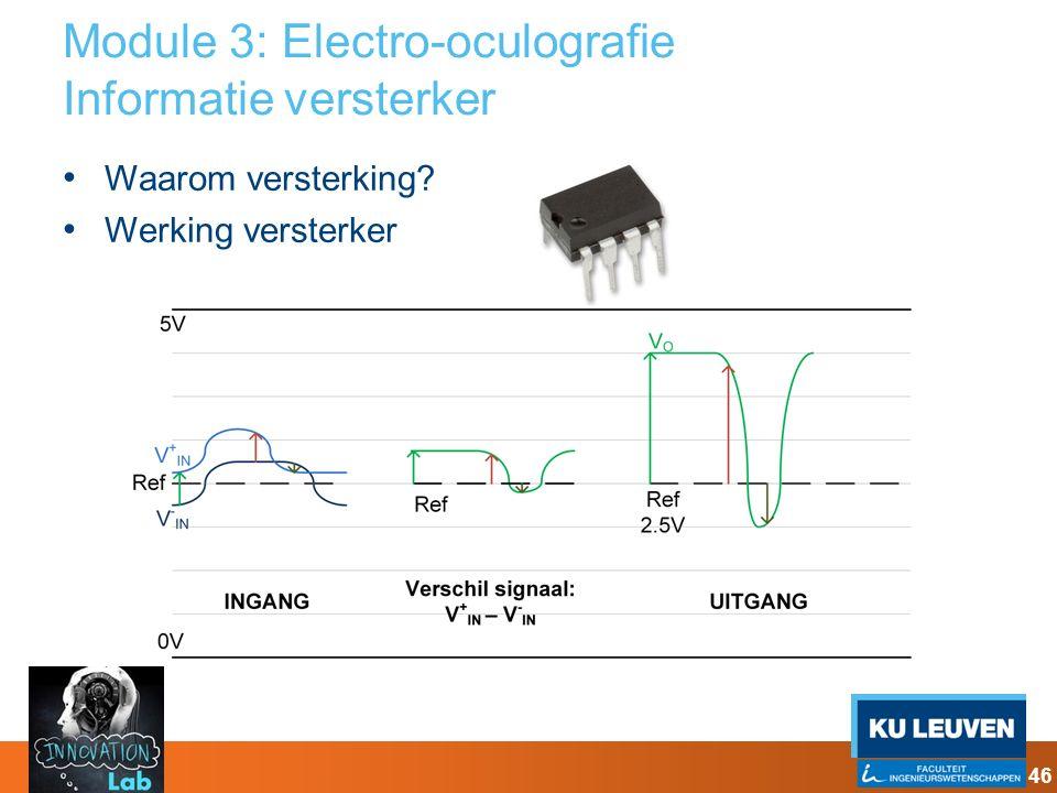 Module 3: Electro-oculografie Informatie versterker Waarom versterking? Werking versterker 46