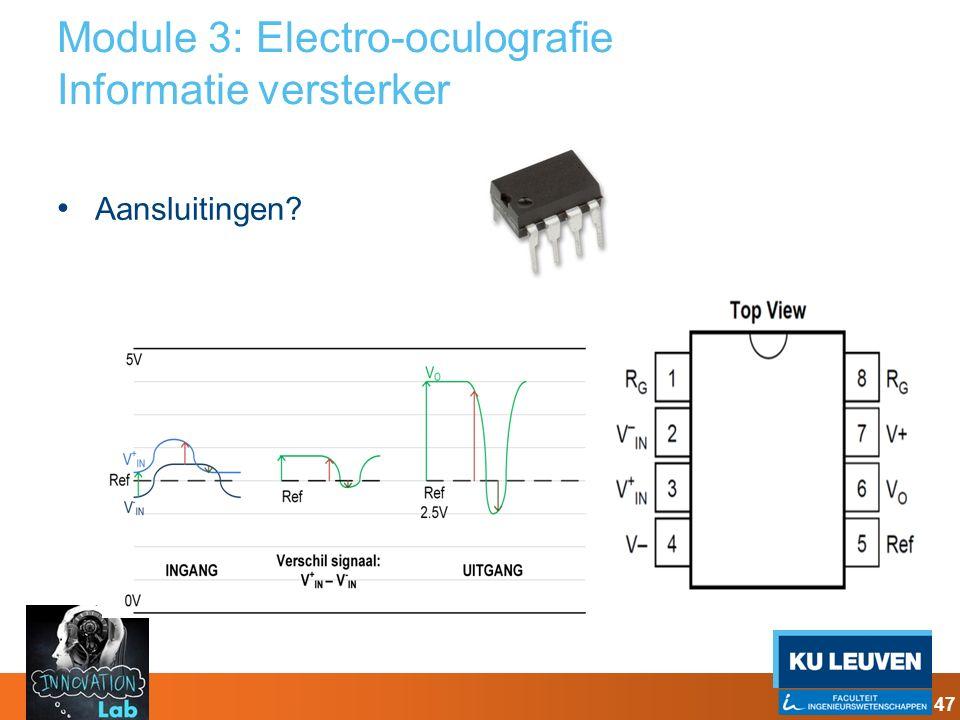 Module 3: Electro-oculografie Informatie versterker Aansluitingen? 47