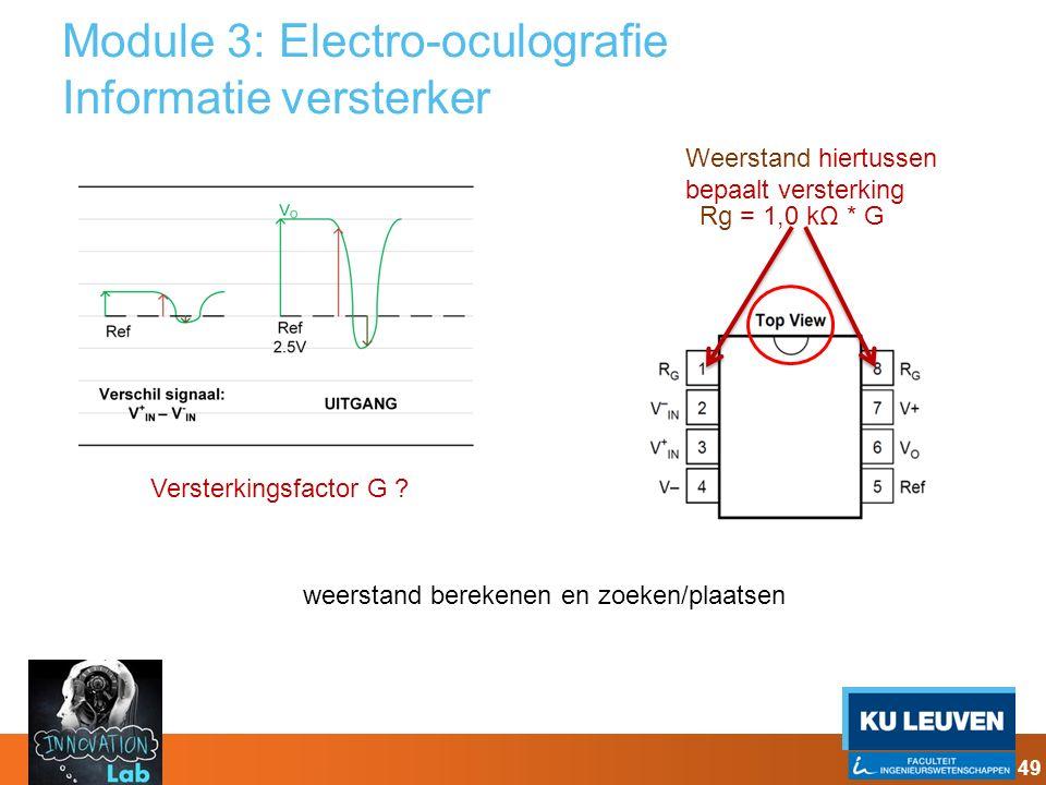 Module 3: Electro-oculografie Informatie versterker 49 Versterkingsfactor G ? weerstand berekenen en zoeken/plaatsen Weerstand hiertussen bepaalt vers