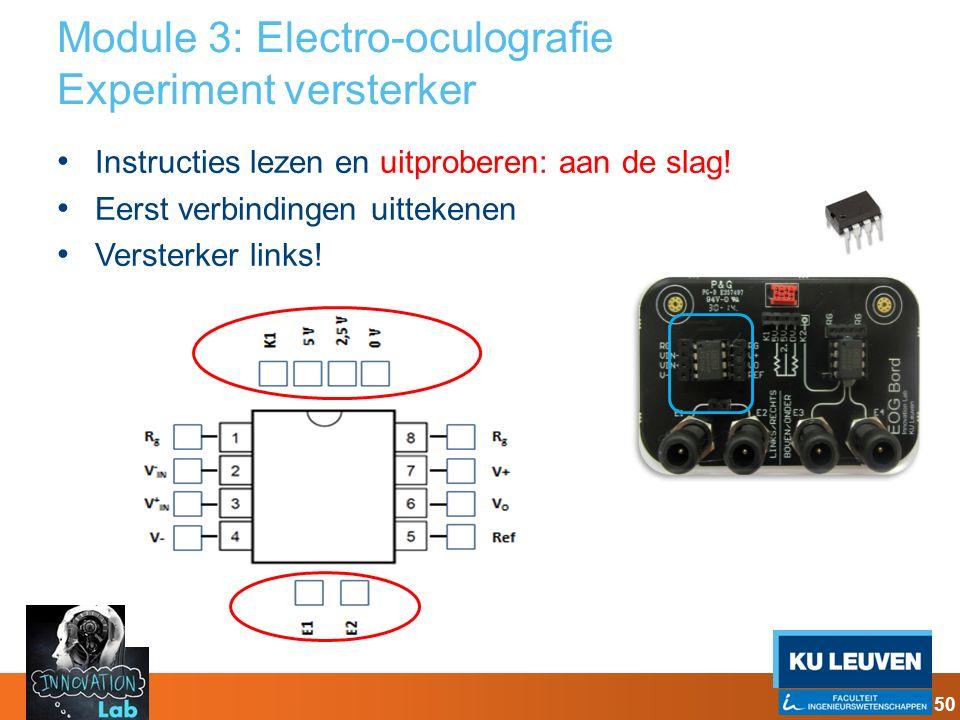 Module 3: Electro-oculografie Experiment versterker Instructies lezen en uitproberen: aan de slag! Eerst verbindingen uittekenen Versterker links! 50