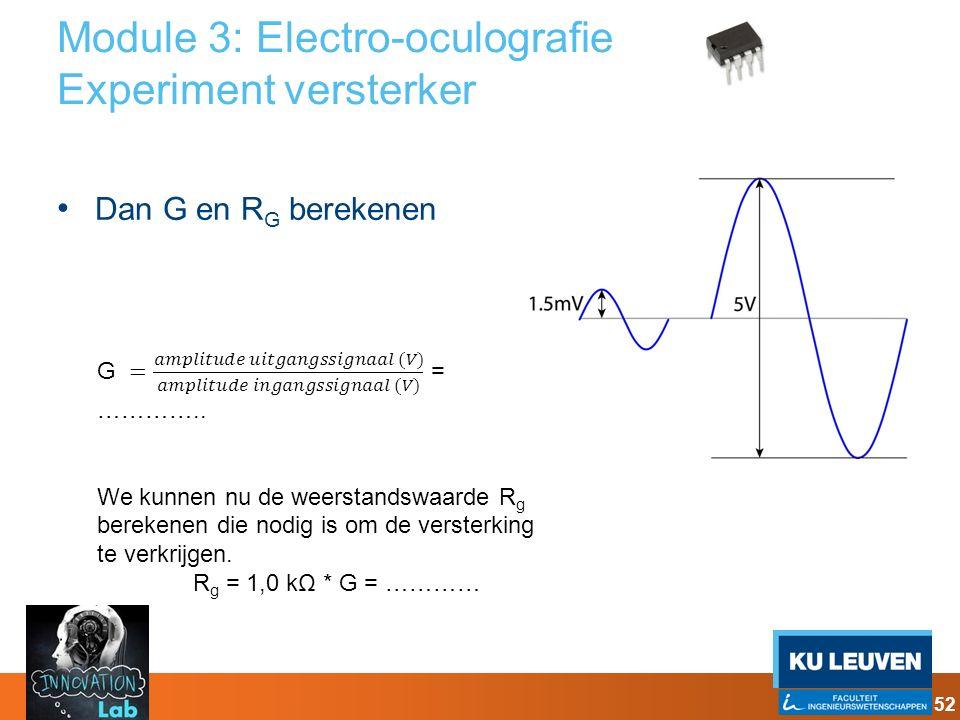 Module 3: Electro-oculografie Experiment versterker Dan G en R G berekenen 52