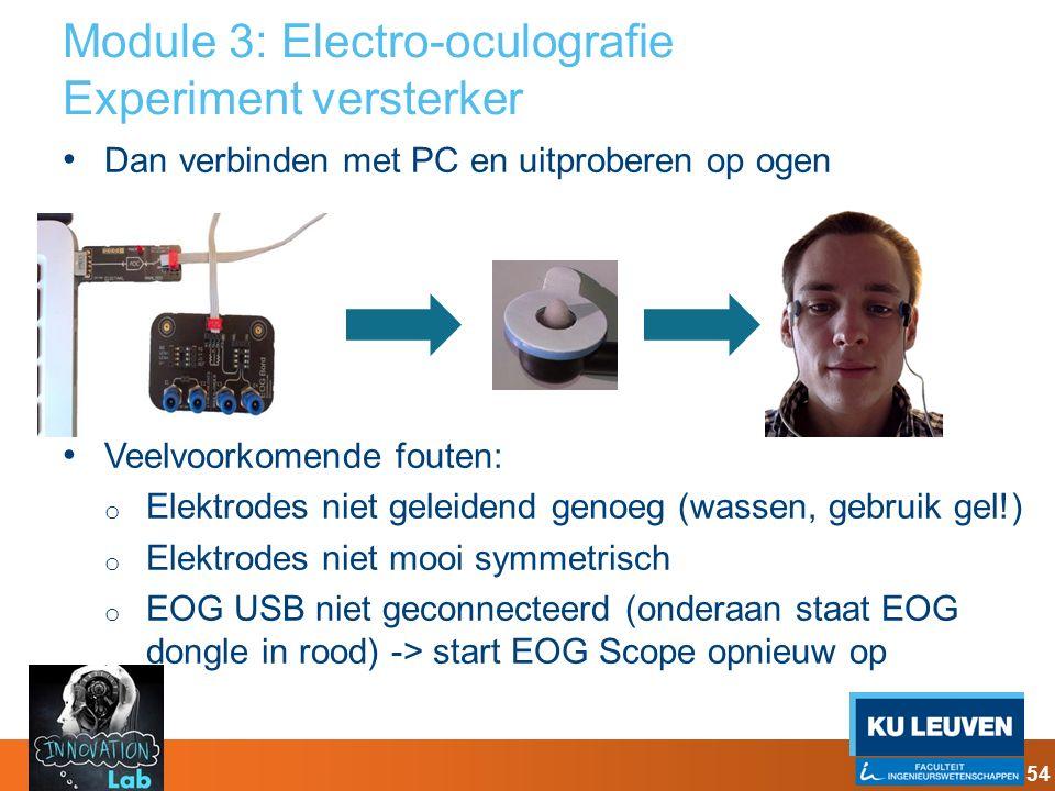 Module 3: Electro-oculografie Experiment versterker Dan verbinden met PC en uitproberen op ogen Veelvoorkomende fouten: o Elektrodes niet geleidend ge