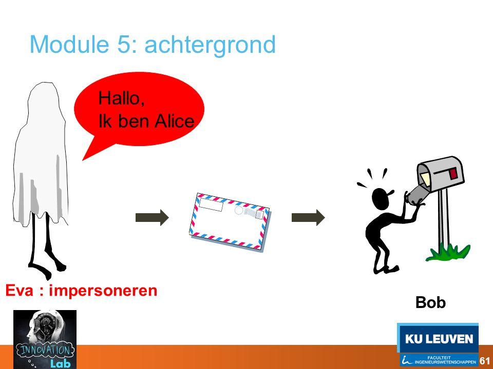 Module 5: achtergrond Bob Eva : impersoneren Hallo, Ik ben Alice 61