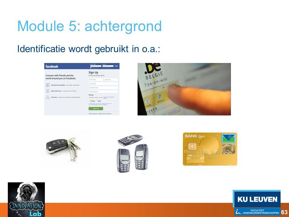 Module 5: achtergrond Identificatie wordt gebruikt in o.a.: 63