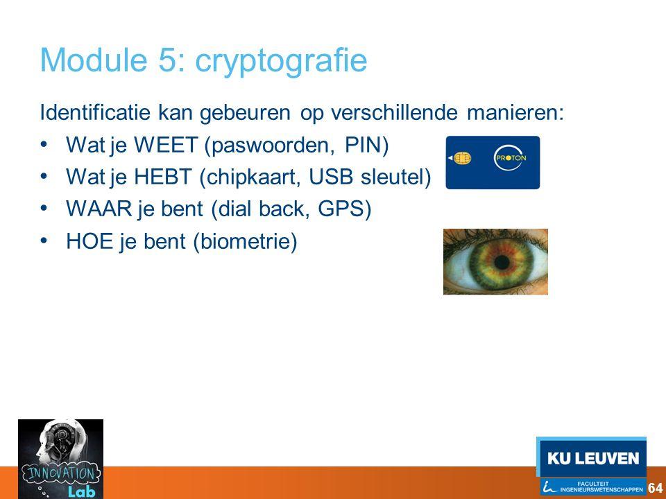 Module 5: cryptografie Identificatie kan gebeuren op verschillende manieren: Wat je WEET (paswoorden, PIN) Wat je HEBT (chipkaart, USB sleutel) WAAR j
