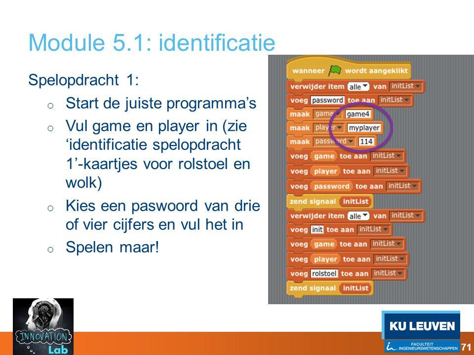 Module 5.1: identificatie Spelopdracht 1: o Start de juiste programma's o Vul game en player in (zie 'identificatie spelopdracht 1'-kaartjes voor rols