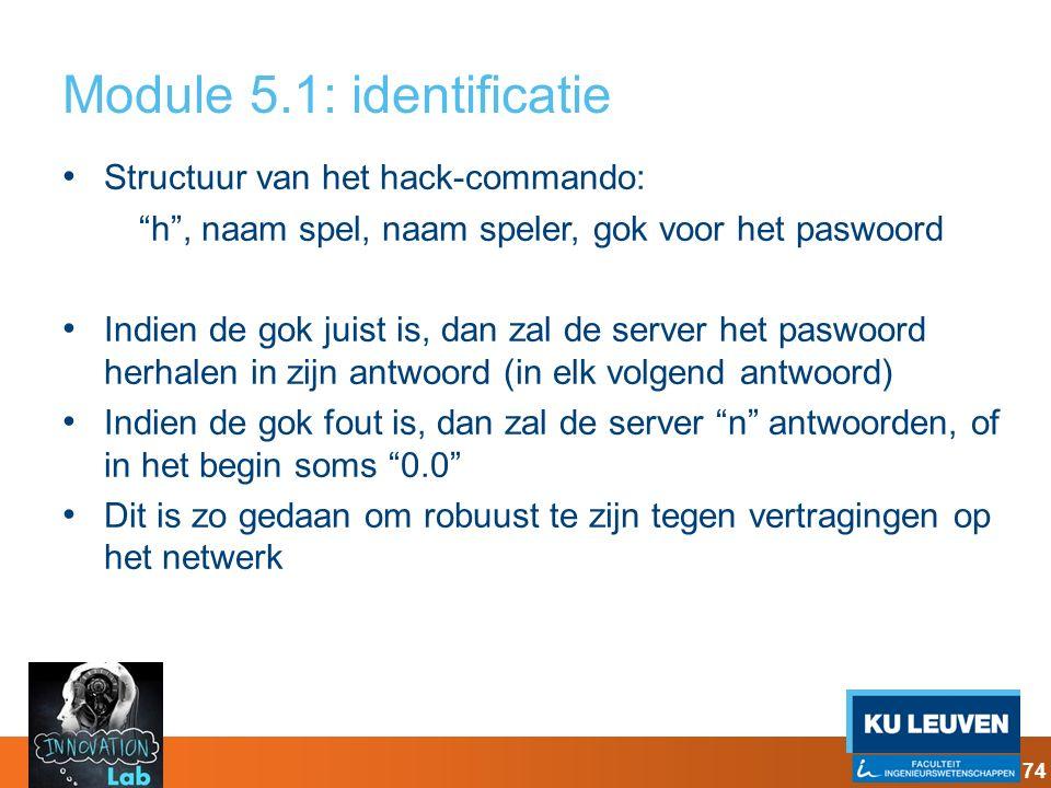 """Module 5.1: identificatie Structuur van het hack-commando: """"h"""", naam spel, naam speler, gok voor het paswoord Indien de gok juist is, dan zal de serve"""