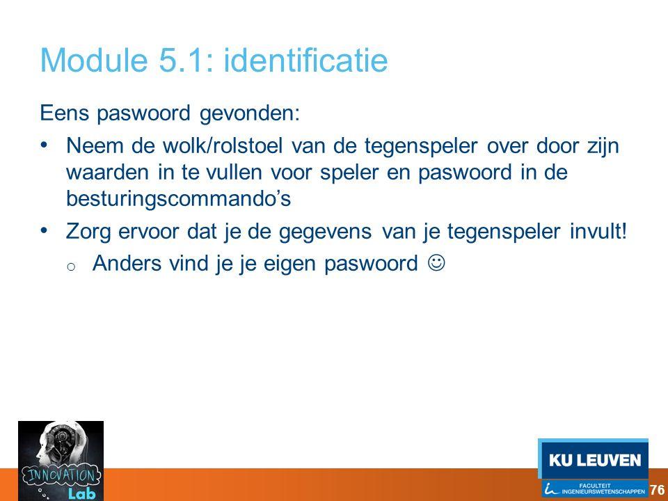 Module 5.1: identificatie Eens paswoord gevonden: Neem de wolk/rolstoel van de tegenspeler over door zijn waarden in te vullen voor speler en paswoord