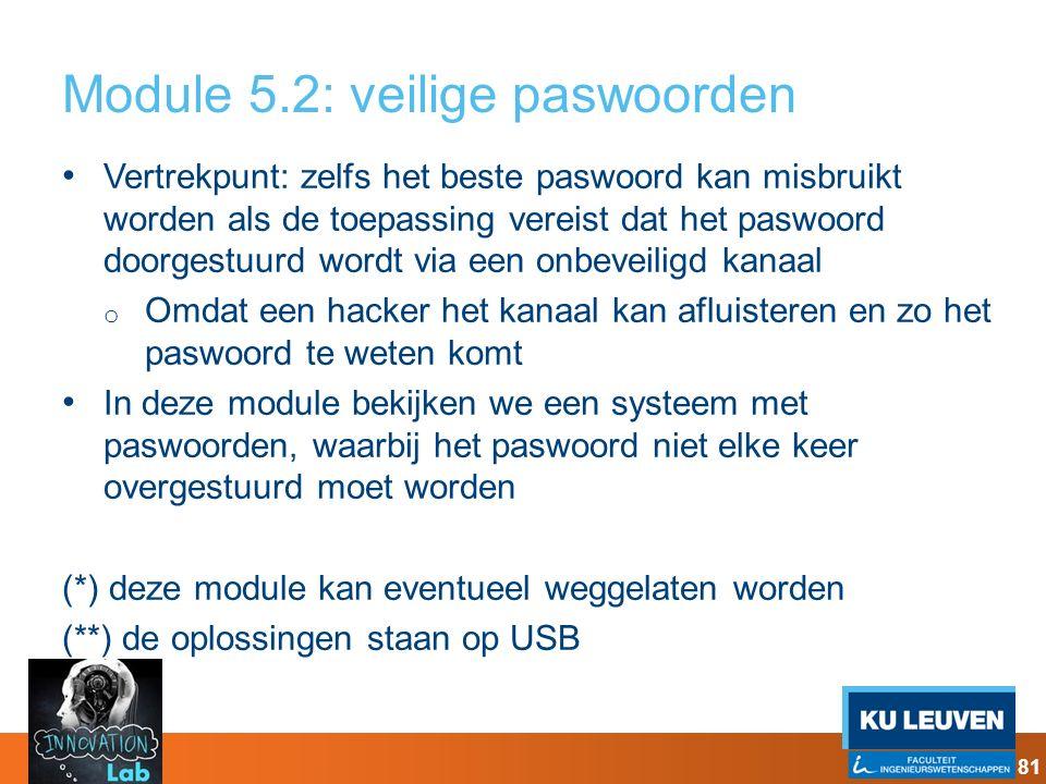 Module 5.2: veilige paswoorden Vertrekpunt: zelfs het beste paswoord kan misbruikt worden als de toepassing vereist dat het paswoord doorgestuurd word
