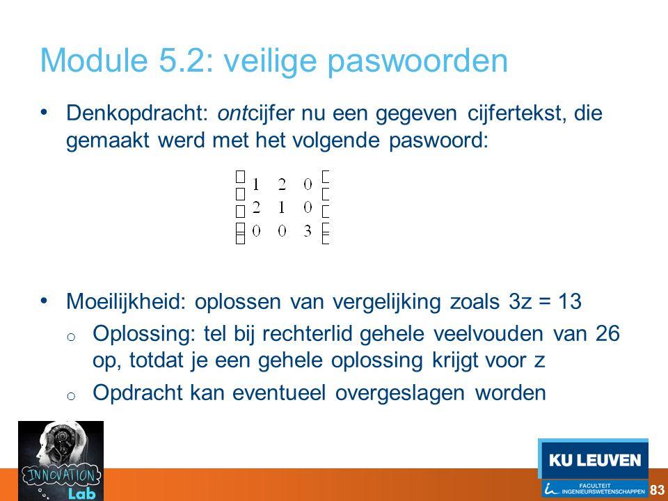 Module 5.2: veilige paswoorden Denkopdracht: ontcijfer nu een gegeven cijfertekst, die gemaakt werd met het volgende paswoord: Moeilijkheid: oplossen