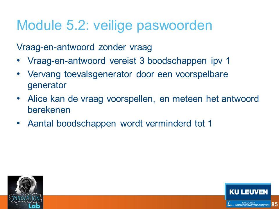 Module 5.2: veilige paswoorden Vraag-en-antwoord zonder vraag Vraag-en-antwoord vereist 3 boodschappen ipv 1 Vervang toevalsgenerator door een voorspe