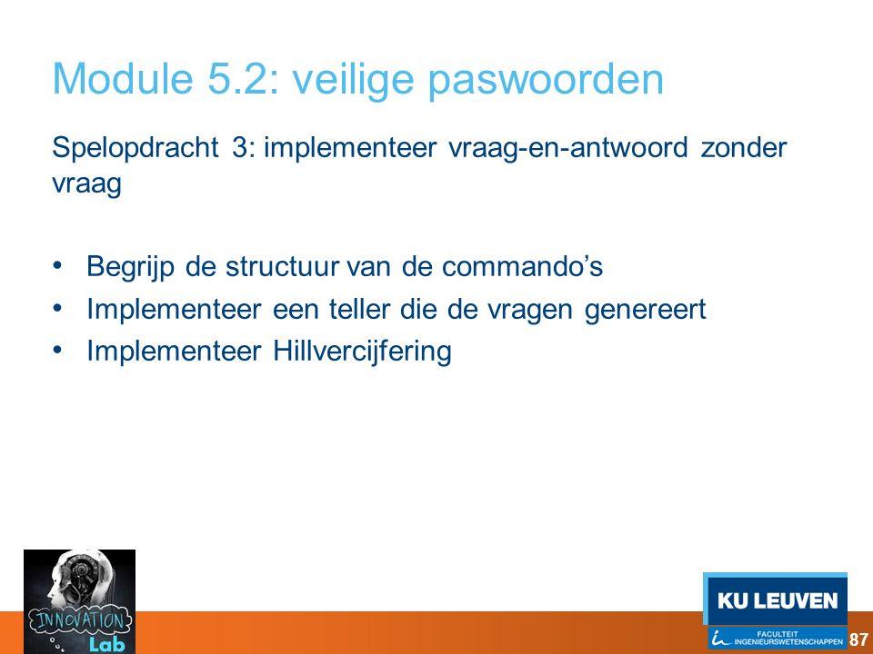 Module 5.2: veilige paswoorden Spelopdracht 3: implementeer vraag-en-antwoord zonder vraag Begrijp de structuur van de commando's Implementeer een tel