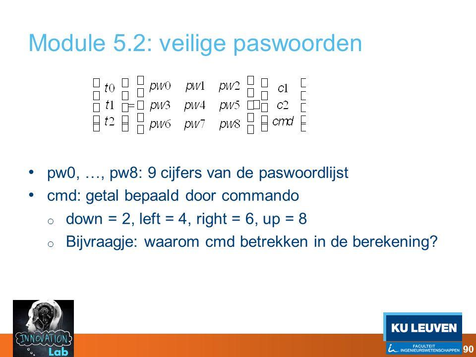 Module 5.2: veilige paswoorden pw0, …, pw8: 9 cijfers van de paswoordlijst cmd: getal bepaald door commando o down = 2, left = 4, right = 6, up = 8 o