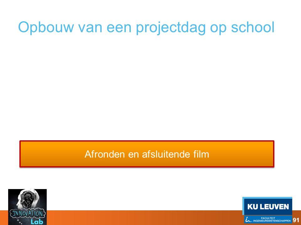Opbouw van een projectdag op school Afronden en afsluitende film 91