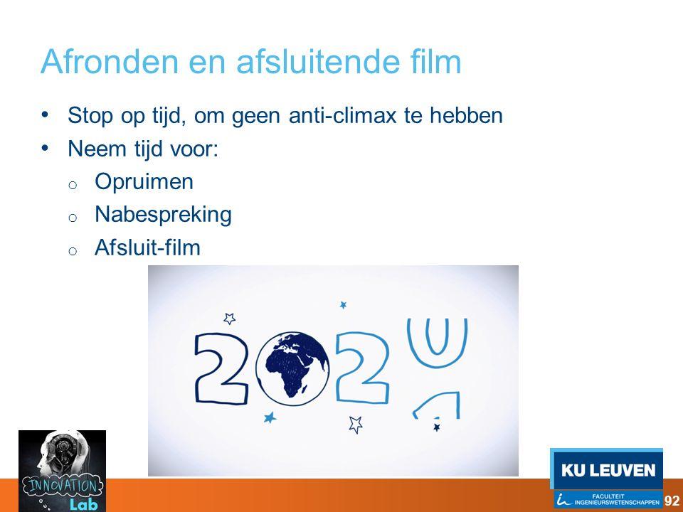 Afronden en afsluitende film Stop op tijd, om geen anti-climax te hebben Neem tijd voor: o Opruimen o Nabespreking o Afsluit-film 92