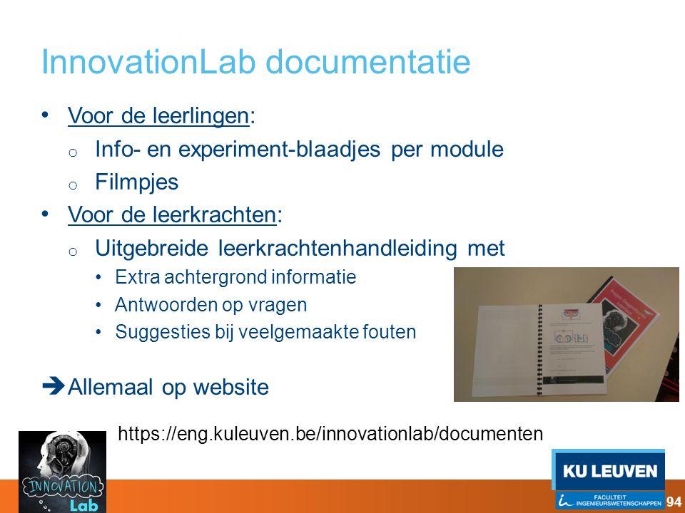 InnovationLab documentatie Voor de leerlingen: o Info- en experiment-blaadjes per module o Filmpjes Voor de leerkrachten: o Uitgebreide leerkrachtenha