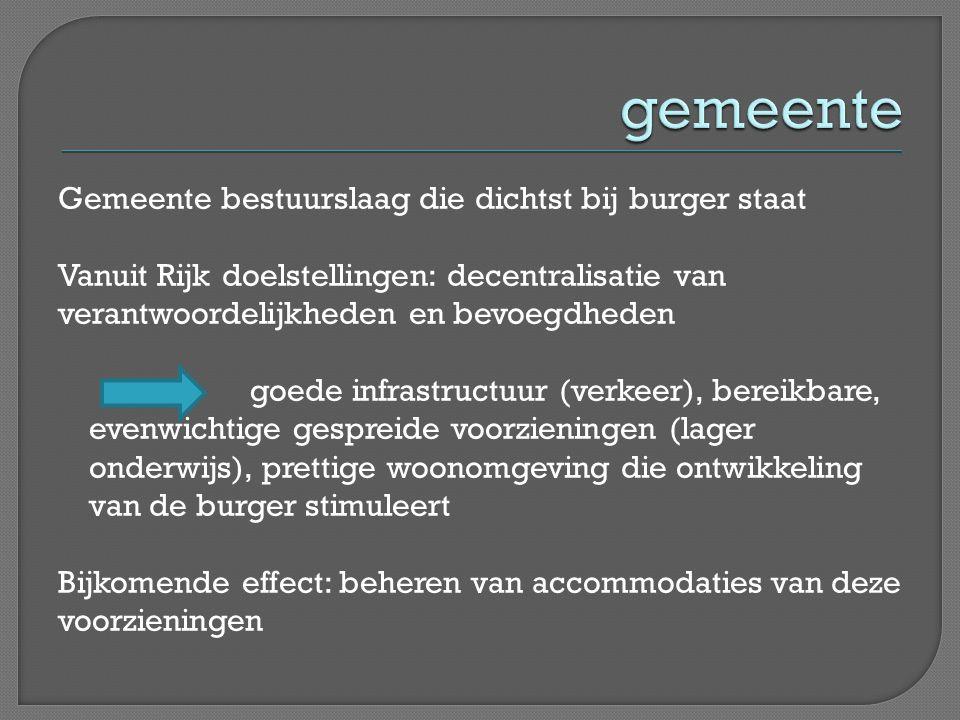 Gemeente bestuurslaag die dichtst bij burger staat Vanuit Rijk doelstellingen: decentralisatie van verantwoordelijkheden en bevoegdheden goede infrast