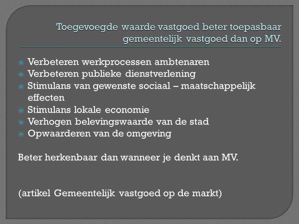  Verbeteren werkprocessen ambtenaren  Verbeteren publieke dienstverlening  Stimulans van gewenste sociaal – maatschappelijk effecten  Stimulans lokale economie  Verhogen belevingswaarde van de stad  Opwaarderen van de omgeving Beter herkenbaar dan wanneer je denkt aan MV.