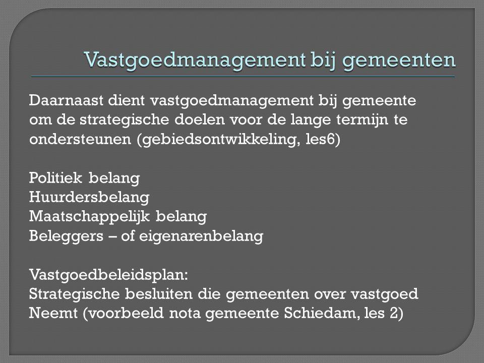 Daarnaast dient vastgoedmanagement bij gemeente om de strategische doelen voor de lange termijn te ondersteunen (gebiedsontwikkeling, les6) Politiek b