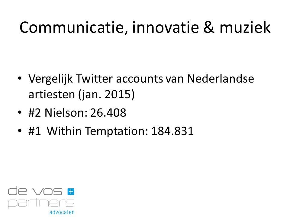 Communicatie, innovatie & muziek Vergelijk Twitter accounts van Nederlandse artiesten (jan. 2015) #2 Nielson: 26.408 #1Within Temptation: 184.831
