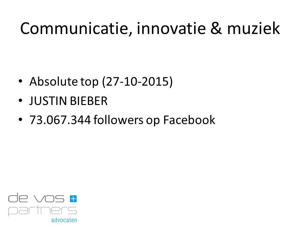 Communicatie, innovatie & muziek Absolute top (27-10-2015) JUSTIN BIEBER 73.067.344 followers op Facebook