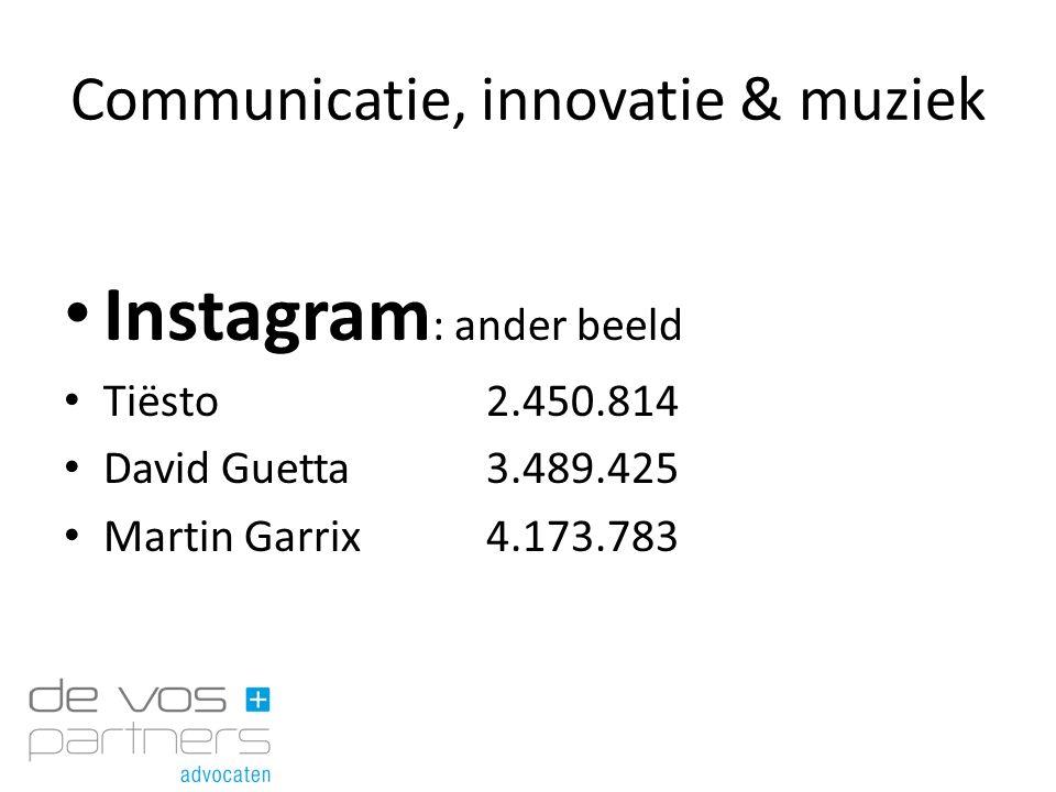 Communicatie, innovatie & muziek Instagram : ander beeld Tiësto2.450.814 David Guetta3.489.425 Martin Garrix4.173.783