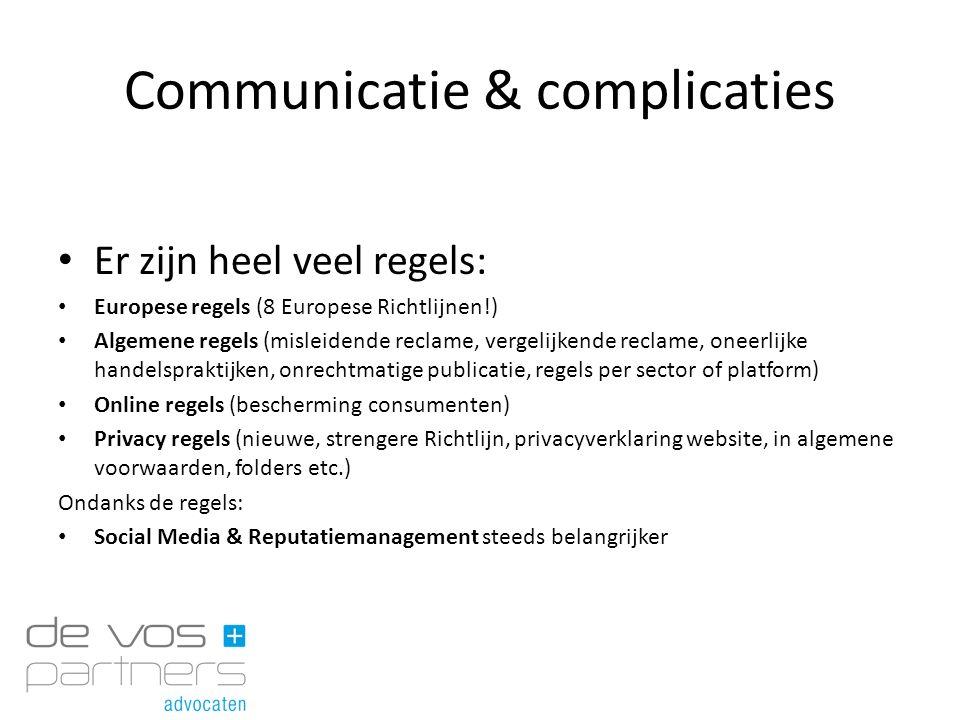 Communicatie & complicaties Er zijn heel veel regels: Europese regels (8 Europese Richtlijnen!) Algemene regels (misleidende reclame, vergelijkende re