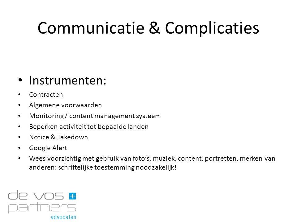 Communicatie & Complicaties Instrumenten: Contracten Algemene voorwaarden Monitoring / content management systeem Beperken activiteit tot bepaalde lan
