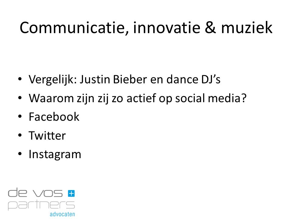 Communicatie, innovatie & muziek Facebook Fans NL DJ's Quintino1.116.646 Fedde le Grand2.389.702 Nicky Romero6.307.112 Hardwell7.744.013