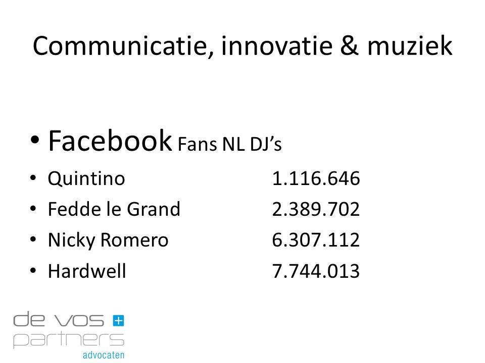 Communicatie, innovatie & muziek Facebook Fans NL DJ's Quintino1.116.646 Fedde le Grand2.389.702 Nicky Romero6.307.112 Hardwell7.744.013