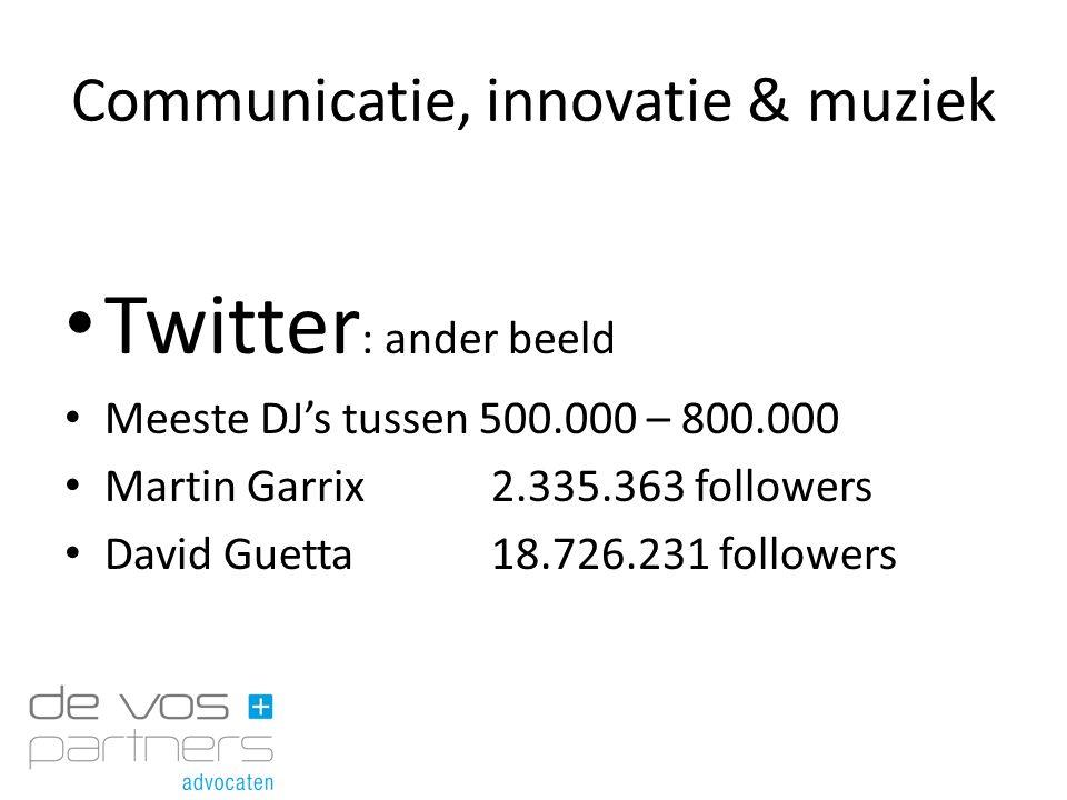 Communicatie, innovatie & muziek Twitter : ander beeld Meeste DJ's tussen 500.000 – 800.000 Martin Garrix2.335.363 followers David Guetta18.726.231 fo
