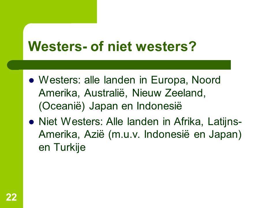 Westers- of niet westers? ●Westers: alle landen in Europa, Noord Amerika, Australië, Nieuw Zeeland, (Oceanië) Japan en Indonesië ●Niet Westers: Alle l