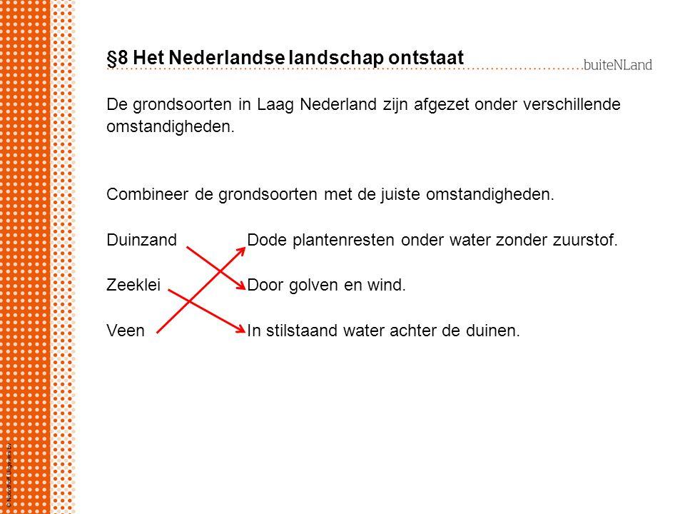 §8 Het Nederlandse landschap ontstaat De grondsoorten in Laag Nederland zijn afgezet onder verschillende omstandigheden. Combineer de grondsoorten met