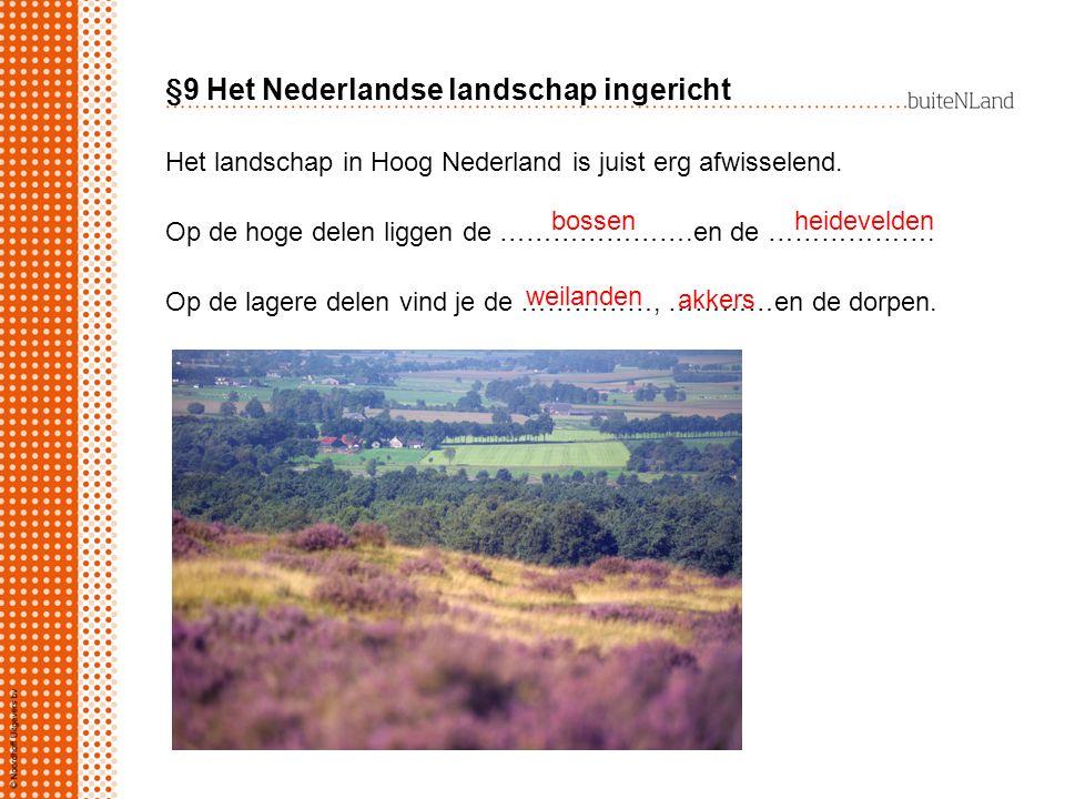 §9 Het Nederlandse landschap ingericht Het landschap in Hoog Nederland is juist erg afwisselend. Op de hoge delen liggen de ………………….en de ………………. Op d
