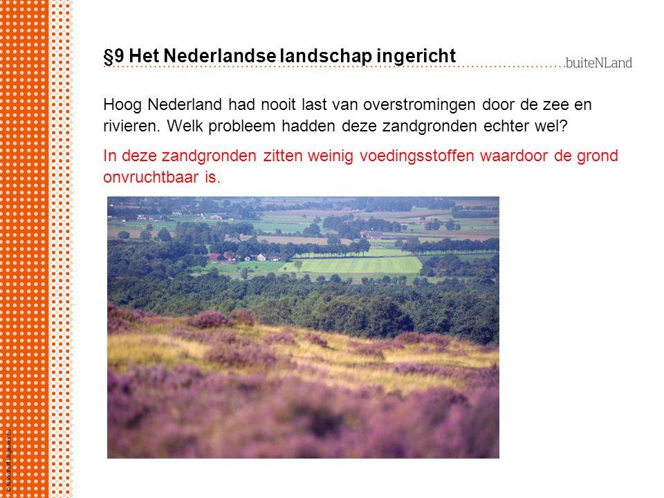 §9 Het Nederlandse landschap ingericht Hoog Nederland had nooit last van overstromingen door de zee en rivieren. Welk probleem hadden deze zandgronden