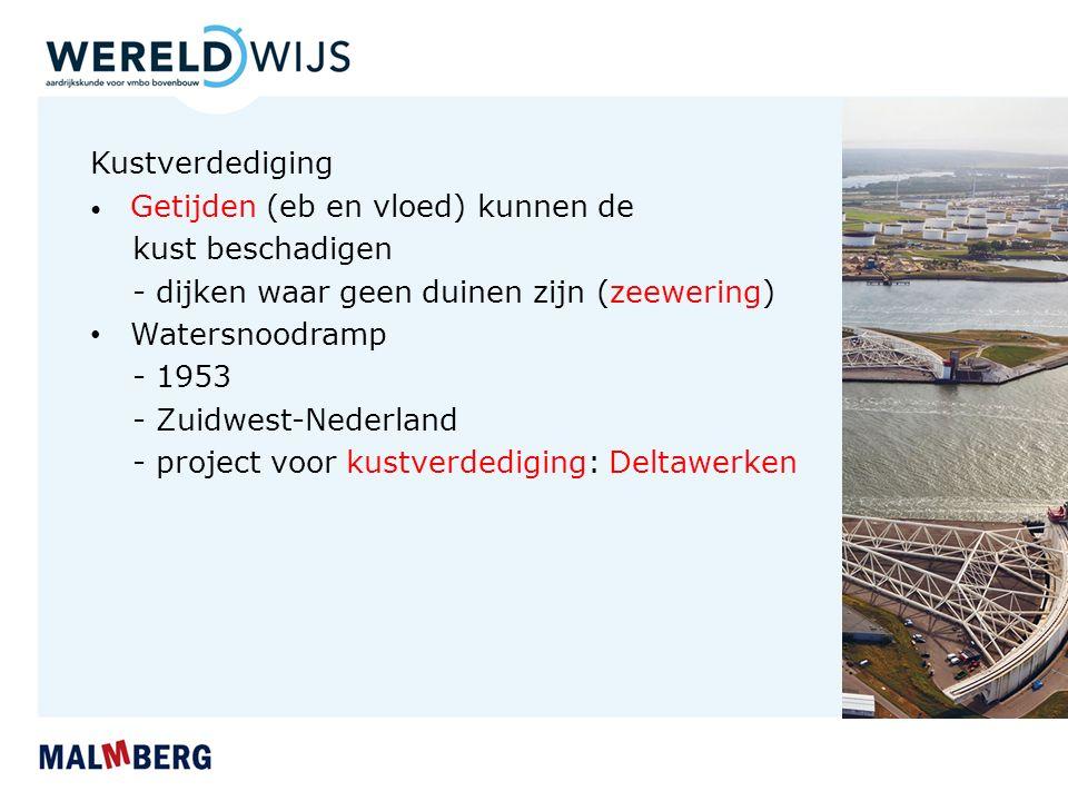 Kustverdediging Getijden (eb en vloed) kunnen de kust beschadigen - dijken waar geen duinen zijn (zeewering) Watersnoodramp - 1953 - Zuidwest-Nederland - project voor kustverdediging: Deltawerken