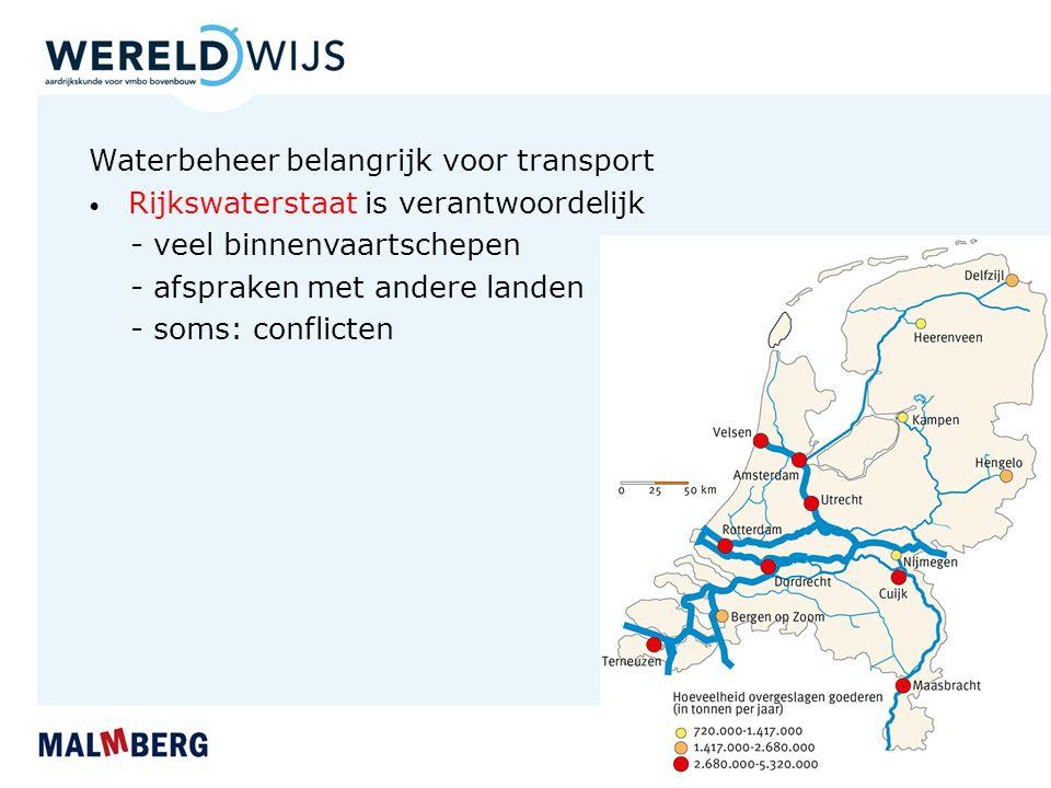 Waterbeheer belangrijk voor transport Rijkswaterstaat is verantwoordelijk - veel binnenvaartschepen - afspraken met andere landen - soms: conflicten