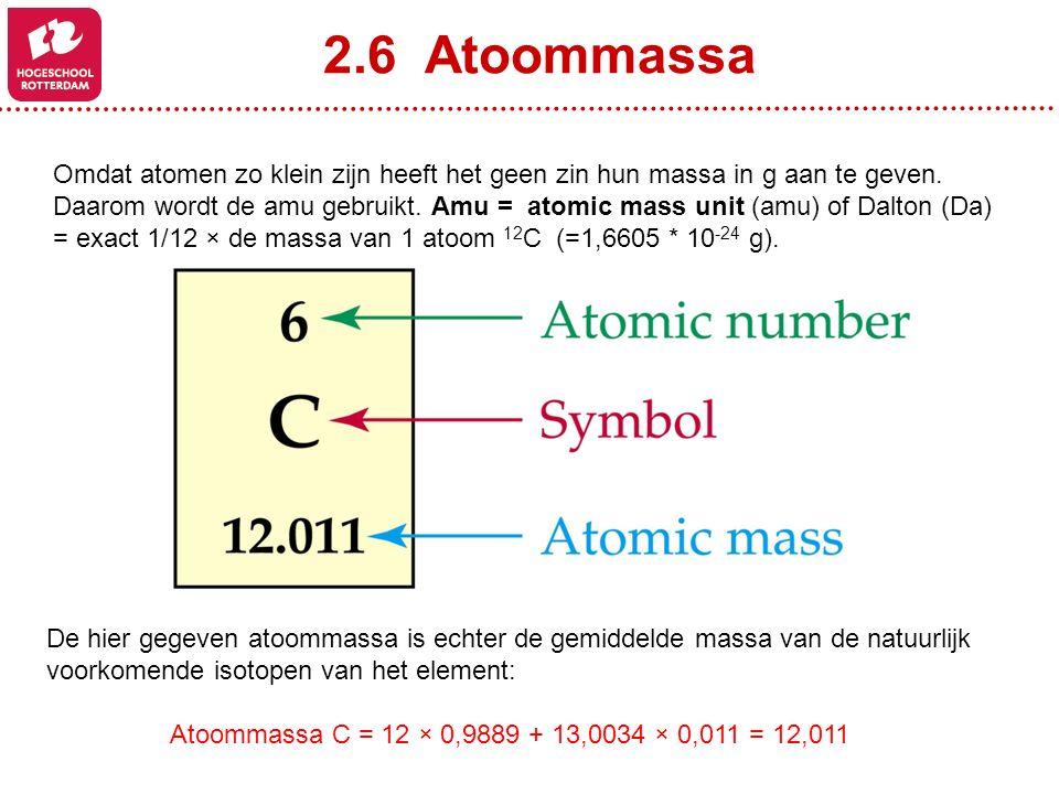 2.6 Atoommassa Omdat atomen zo klein zijn heeft het geen zin hun massa in g aan te geven. Daarom wordt de amu gebruikt. Amu = atomic mass unit (amu) o
