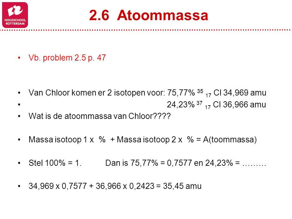 2.6 Atoommassa Vb. problem 2.5 p. 47 Van Chloor komen er 2 isotopen voor: 75,77% 35 17 Cl 34,969 amu 24,23% 37 17 Cl 36,966 amu Wat is de atoommassa v
